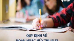 Quy định về hoãn hoặc hủy kì thi IELTS