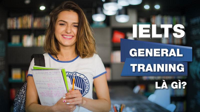 Tìm hiểu về IELTS General Training