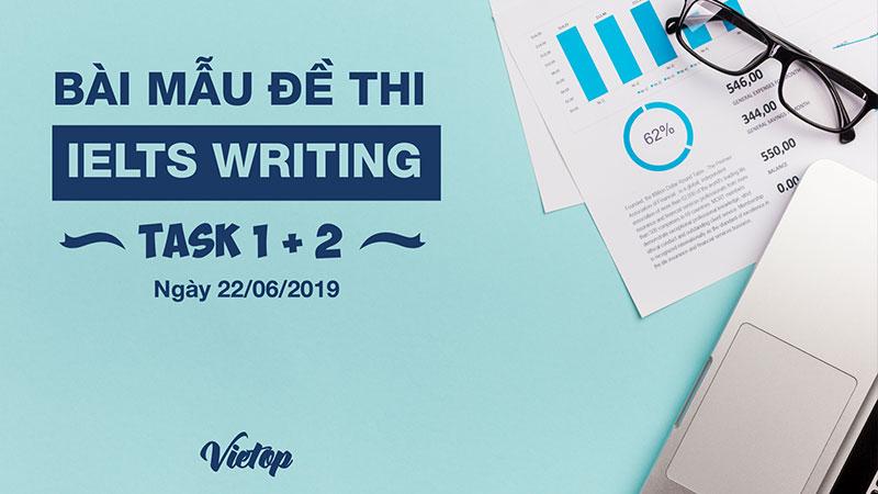 Bài mẫu IELTS Writing Task 1 và 2 ngày 22/06/2019