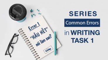 """Common Errors in Writing Task 1: """"Hầu hết"""" nói làm sao?"""
