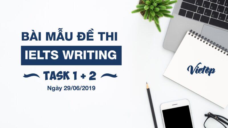 Bài mẫu IELTS Writing Task 1 và 2 ngày 29/06/2019