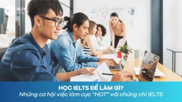 """Học IELTS để làm gì? Những cơ hội việc làm cực """"HOT"""" với chứng chỉ IELTS"""
