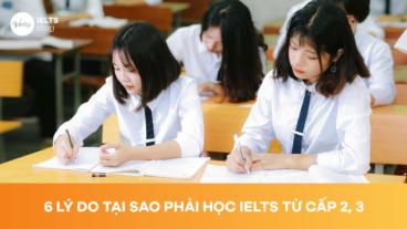 6 Lý do tại sao phải học IELTS từ cấp 2, 3