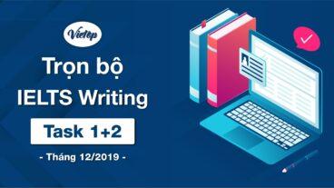 TỔNG HỢP BÀI MẪU IELTS WRITING TASK 1 VÀ 2 THÁNG 12/2019
