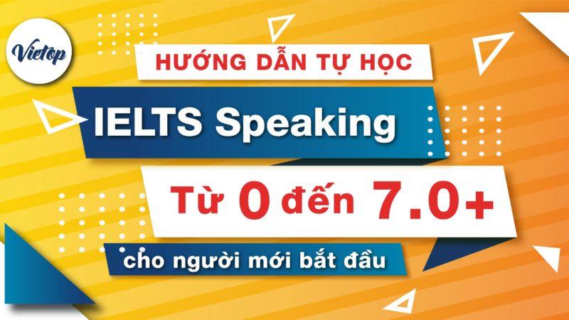 Hướng dẫn tự học IELTS Speaking từ 0 đến 7.0+