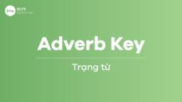 Adverb Key – Sử dụng trạng từ trong bài thi IELTS
