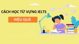 Cách học từ vựng IELTS hiệu quả