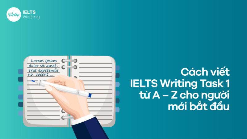 Cách viết IELTS Writing Task 1 từ A - Z cho người mới bắt đầu