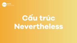 Cấu trúc Nevertheless trong bài thi IELTS
