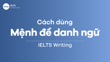 Cách dùng mệnh đề danh ngữ trong IELTS Writing
