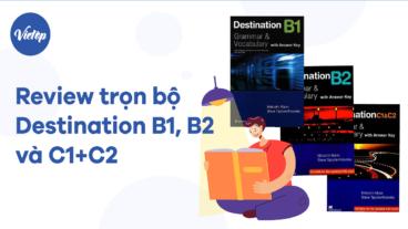 Review trọn bộ Destination B1, B2 và C1+C2 (Grammar and Vocabulary with answer)