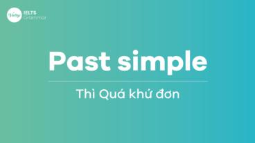Thì Quá khứ đơn (Past simple) – Tất tần kiến thức và bài tập có đáp án