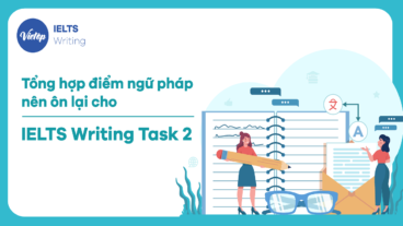 Tổng hợp các điểm ngữ pháp nên ôn lại cho IELTS Writing Task 2