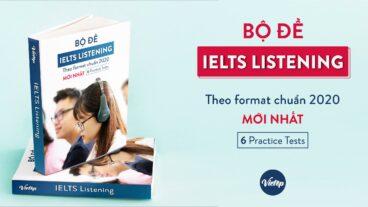 Bộ đề IELTS Listening theo format chuẩn 2020