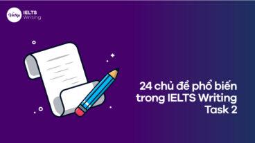 24 chủ đề phổ biến trong IELTS Writing Task 2 bạn phải biết