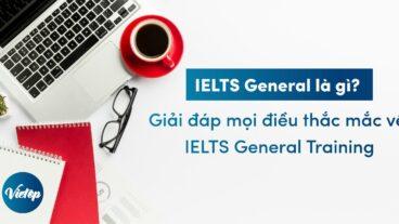 IELTS General là gì? Giải đáp thắc mắc về IELTS General