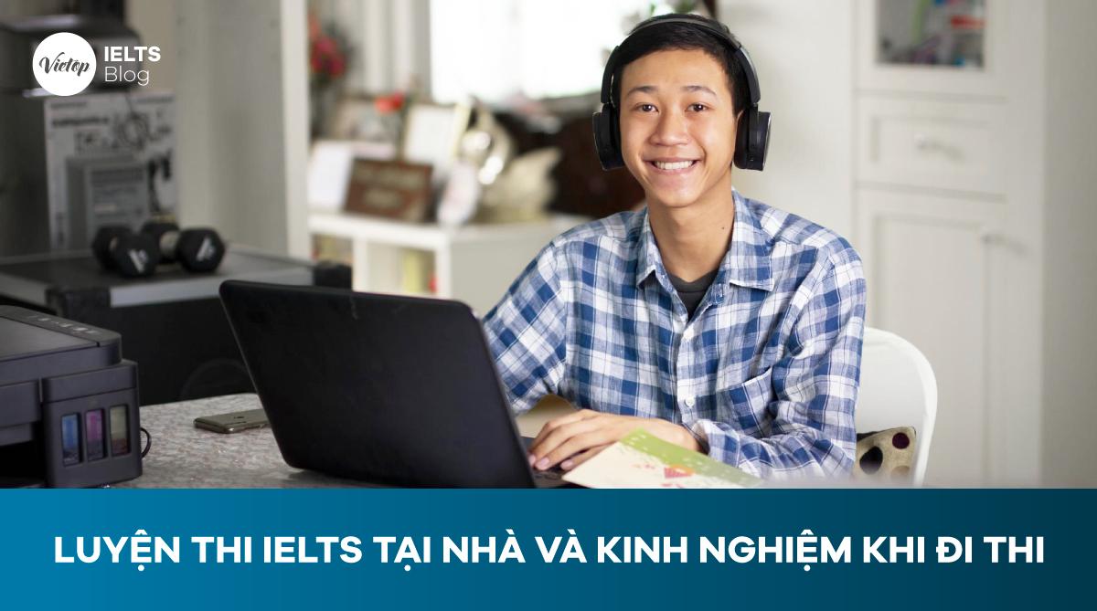 Luyện thi IELTS tại nhà và kinh nghiệm khi đi thi