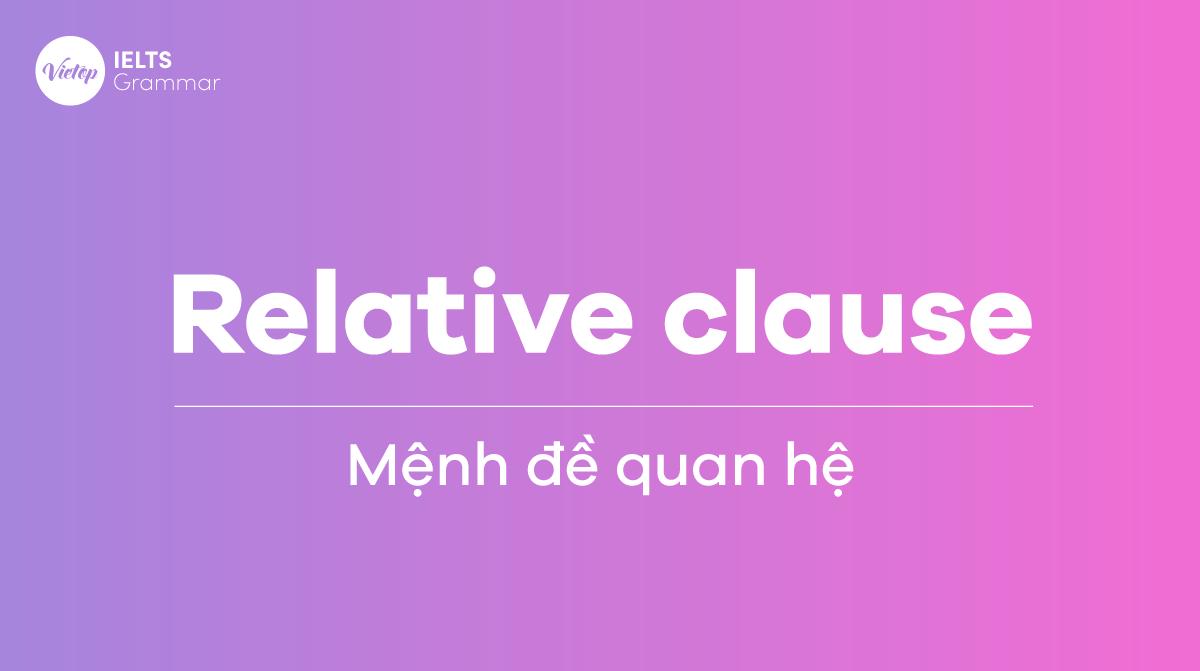 Mệnh đề quan hệ (Relative clause) trong IELTS