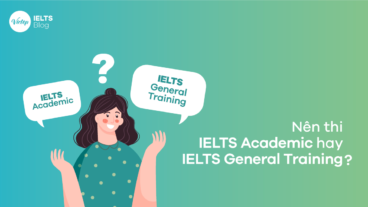Nên thi IELTS Academic hay IELTS General Training?