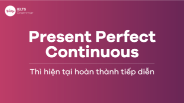 Thì hiện tại hoàn thành tiếp diễn – Present Perfect Continuous