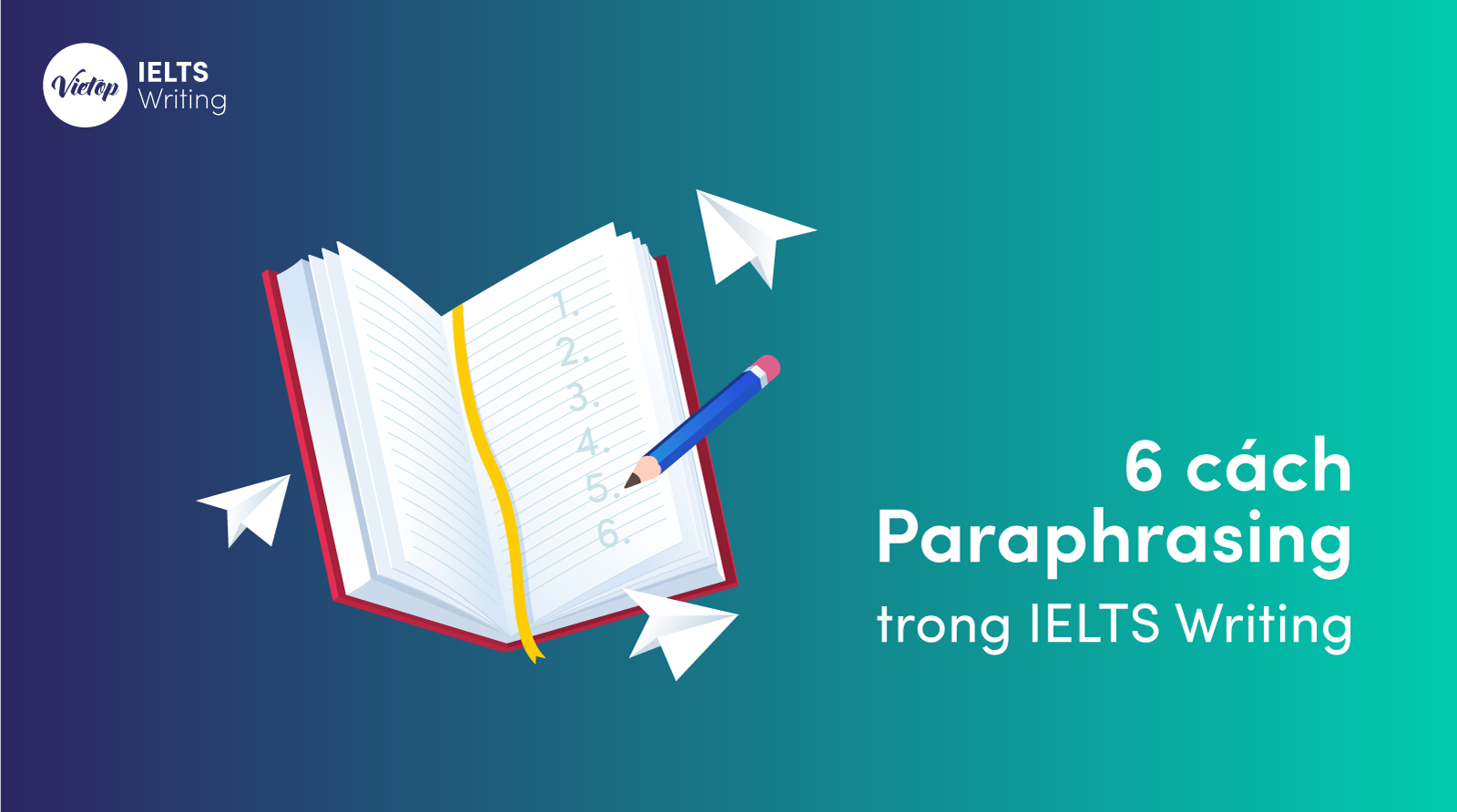 6 Cách Paraphrasing trong IELTS Writing