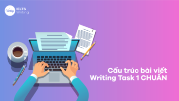 Cấu trúc bài viết Writing Task 1 như thế nào là chuẩn?