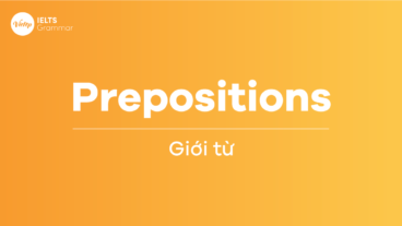 Giới từ (Prepositions) là gì? Cách sử dụng giới từ đúng trong Tiếng Anh IELTS