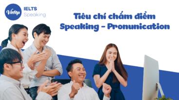 Tiêu chí chấm điểm Speaking – Pronunication bạn cần nắm vững