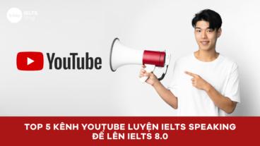 Top 5 kênh Youtube luyện IELTS Speaking để lên IELTS 8.0
