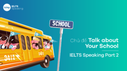 Topic Talk About Your School – IELTS Speaking Part 2