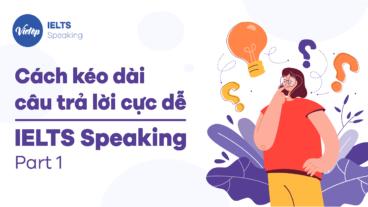 5 Cách kéo dài câu trả lời cực dễ - IELTS Speaking Part 1