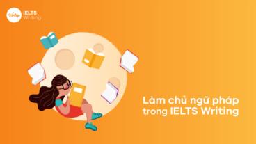 Cách làm chủ ngữ pháp trong IELTS Writing