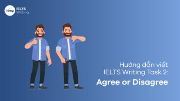 Cách làm dạng bài IELTS Writing Task 2 - Agree or Disagree chi tiết
