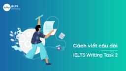 Cách viết câu dài – IELTS Writing Task 2