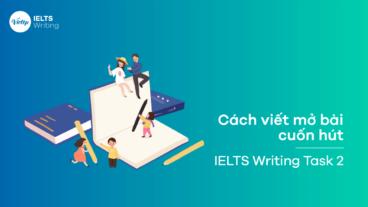 Cách viết mở bài cuốn hút trong IELTS Writing Task 2