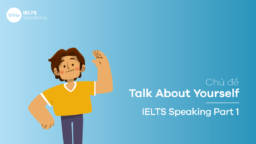 Topic Talk About Yourself – IELTS Speaking Part 1
