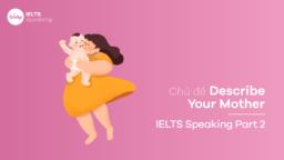 Topic Describe Your Mother – IELTS Speaking Part 2