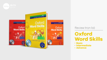 Review trọn bộ Oxford Word Skills Basic + Intermediate + Advance