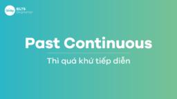 Thì Quá khứ tiếp diễn – Past Continuous