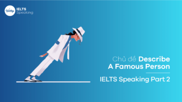 Chủ đề Describe A Famous Person – IELTS Speaking Part 2