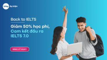Back to IELTS - Giảm 50% học phí, Cam kết đầu ra IELTS 7.0
