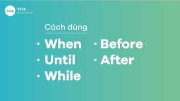 Cách dùng When – Until – While – Before – After