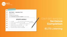 Cách làm dạng bài Sentence Completion – IELTS Listening
