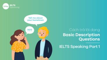 Cách trả lời dạng Basic Description Questions – IELTS Speaking Part 1