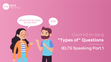 "Cách trả lời dạng ""Types of"" Questions – IELTS Speaking Part 1"