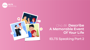 Topic Describe A Memorable Event Of Your Life – IELTS Speaking Part 2