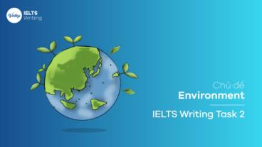 Chủ đề Environment – IELTS Writing Task 2