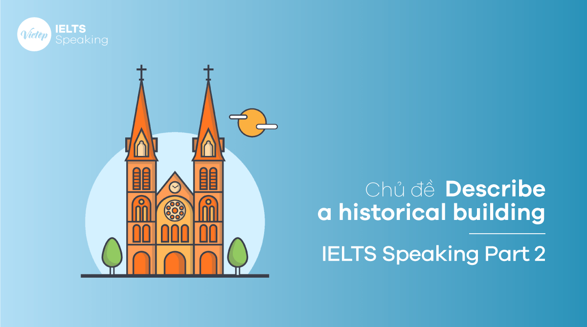 Bài mẫu Describe a historical building - IELTS Speaking Part 2
