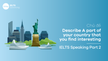 Describe a part of your country that you find interesting – IELTS Speaking Part 2