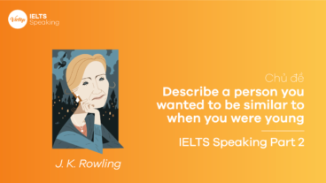 Bài mẫu Describe a person you wanted to be similar to when you were young - IELTS Speaking Part 2